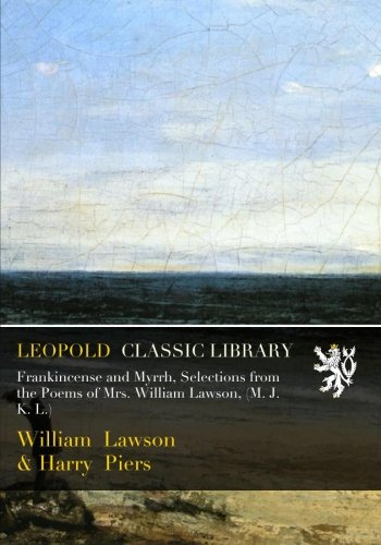 Frankincense and Myrrh, Selections from the Poems of Mrs. William Lawson, (M. J. K. L.) PDF