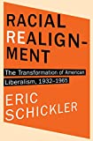 """Eric Schickler, """"Racial Realignment: The Transformation of American Liberalism, 1932-1965"""" (Princeton UP, 2016)"""