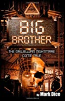 Big Brother: The Orwellian Nightmare Come True Front Cover