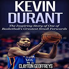 Kevin Durant: The Inspiring Story of One of Basketball's Greatest Small Forwards (       UNABRIDGED) by Clayton Geoffreys Narrated by David L. Stanley