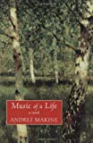 The Music of a Life: A Novel (1559706376) by Andrei Makine