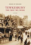 Cliff Burd Tewkesbury: The Way We Were: A Century of Change (Images of England)