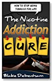 The Nicotine Addiction Cure - How to Stop Using Tobacco for Life and Achieve Recovery: How to Stop Using Tobacco for Life and Achieve Recovery (Recovery, Treatment)