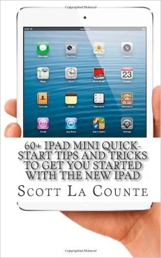 60+ iPad Mini Quick-Start Tips and Tricks to Get You Started with the New iPad: (Or iPad 2, 3 or 4 with iOS 6)