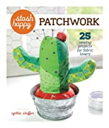 Stash happy : patchwork : 25 quick & easy projects to make with your scraps