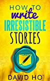 How To Write Irresistible Stories