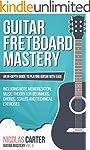 Guitar: Fretboard Mastery - An In-Dep...