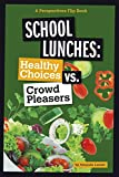 img - for School Lunches: Healthy Choices vs. Crowd Pleasers (Perspectives Flip Books: Issues) book / textbook / text book
