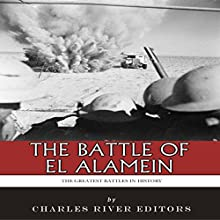 The Greatest Battles in History: The Battle of El Alamein (       UNABRIDGED) by Charles River Editors Narrated by Colin Fluxman