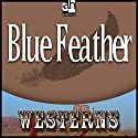 Blue Feather Audiobook by Zane Grey Narrated by Slate Peters