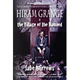 Hiram Grange and the Village of the Damned: The Scandalous Misadventures of Hiram Grange ~ Jake Burrows