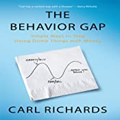 The Behavior Gap: Simple Ways to Stop Doing Dumb Things with Money | [Carl Richards]