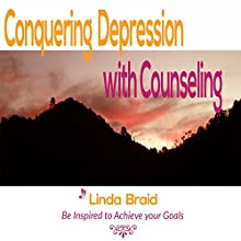 Conquering Depression with Counseling | Livre audio Auteur(s) : Linda Braid Narrateur(s) : Linda Braid