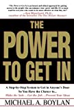 The Power to Get In: A Step-by-Step System to Get in Anyones Door So You Have the Chance to... Make the Sale... Get the Job... Present Your Ideas