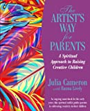 The Artist's Way for Parents: A Spiritual Approach to Raising Creative Children
