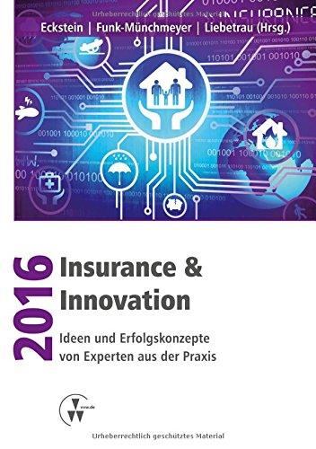 Insurance & Innovation 2016: Ideen und Erfolgskonzepte von Experten aus der Praxis