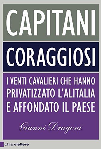 capitani-coraggiosi-i-venti-cavalieri-che-hanno-privatizzato-lalitalia-e-affondato-il-paese-principi
