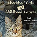 Cherished Cats and Childhood Capers (       UNABRIDGED) by Becky Corwin-Adams Narrated by John David