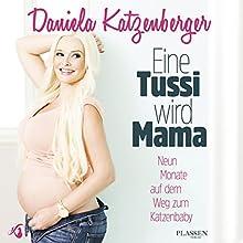 Eine Tussi wird Mama: Neun Monate auf dem Weg zum Katzenbaby Hörbuch von Daniela Katzenberger Gesprochen von: Daniela Katzenberger