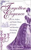 img - for Forgotten Elegance: The Art, Artifacts, and Peculiar History of Victorian and Edwardian Entertaining in America by Wendell Schollander (2002-05-03) book / textbook / text book