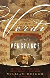 img - for Verdi With a Vengeance: An Energetic Guide to the Life and Complete Works of the King of Opera book / textbook / text book
