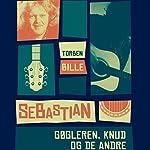 Sebastian: Gøgleren, Knud og de andre | Torben Bille