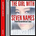 The Girl with Seven Names: A North Korean Defector's Story Audiobook by Hyeonseo Lee, David John Narrated by Josie Dunn