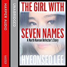 The Girl with Seven Names: A North Korean Defector's Story (       UNABRIDGED) by Hyeonseo Lee, David John Narrated by Josie Dunn