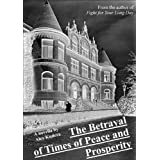 The Betrayal of Times of Peace and Prosperity ~ Alex Kudera