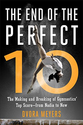 The End of the Perfect 10: The Making and Breaking of Gymnastics\' Top Score —from Nadia to Now (English Edition)