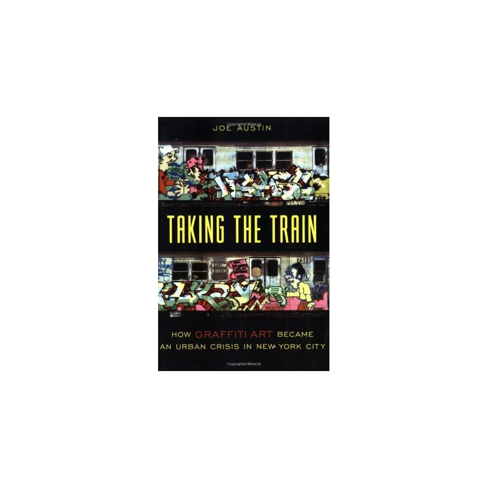 Taking the Train How Graffiti Art Became an Urban Crisis in New York City 1st (First) Edition