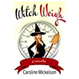 Witch Weigh (A Paranormal Romantic Comedy) ~ Caroline Mickelson