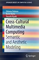Cross-Cultural Multimedia Computing: Semantic and Aesthetic Modeling Front Cover