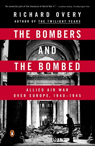 The Bombers and the Bombed: Allied Air War Over Europe, 1940-1945 PDF