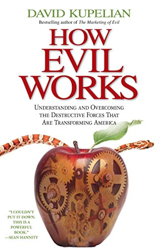 How Evil Works: Understanding and Overcoming the Destructive Forces That Are Transforming America PDF