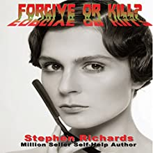 Forgive or Kill? Audiobook by Stephen Richards Narrated by Jeffrey A. Hering