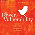 The Power of Vulnerability: Teachings of Authenticity, Connection, and Courage  by Brené Brown Narrated by Brené Brown