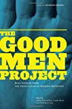 The Good Men Project: Real Stories from the Front Lines of Modern Manhood