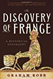 The Discovery of France: A Historical Geography from the Revolution to the First World War (0393059731) by Robb, Graham