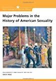 Major Problems in the History of American Sexuality: Documents and Essays: 1st (First) Edition