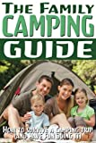 The Family Camping Guide: How to Survive a Camping Trip (and Have Fun Doing It) (Camping Guides Book 1)