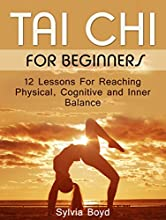 Tai Chi For Beginners: 12 Lessons For Reaching Physical, Cognitive and Inner Balance (Tai Chi, Tai Chi For Beginners, Tai Chi books) (English Edition)