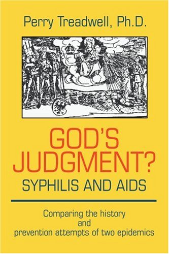 God's Judgment? Syphillis and AIDS: Comparing the history and prevention attempts of two epidemics