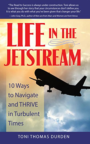 Life In The Jetstream: 10 Ways To Navigate And Thrive In Turbulent Times  by Toni Thomas Durden ebook deal
