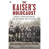 The Kaiser's Holocaust: Germany's Forgotten Genocide and the Colonial Roots of Nazismby Casper Erichsen