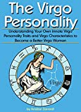 The Virgo Personality: Understanding Your Own Innate Virgo Personality Traits and Virgo Characteristics to Become a Better Virgo Woman