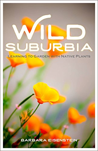 Download Wild Suburbia: Learning to Garden with Native Plants