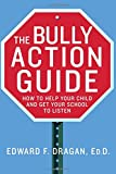 The Bully Action Guide: How to Help Your Child and Get Your School to Listen