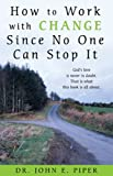 img - for How to Work with Change Since No One Can Stop It: God's love is never in doubt. That is what this book is all about. book / textbook / text book