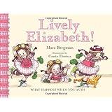 Lively Elizabeth!: What Happens When You Push